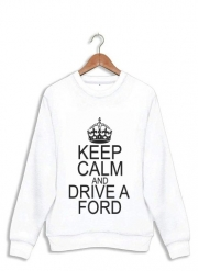 Sweatshirt Keep Calm And Drive a Ford
