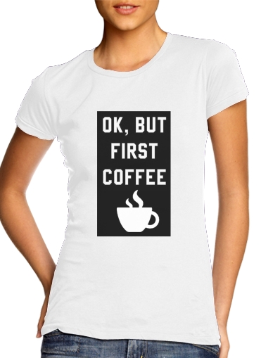 T-Shirt Manche courte cold rond femme Ok But First Coffee