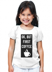 T-Shirt Fille Ok But First Coffee