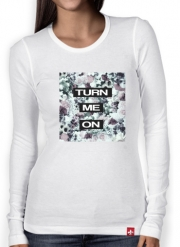 T-Shirt femme manche longue Turn me on