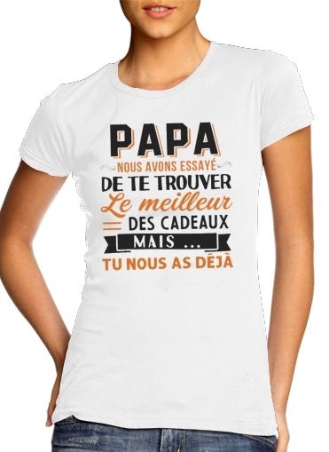 Papa nous avons essaye de trouver le meilleur des cadeaux mais tu nous as deja für Damen T-Shirt