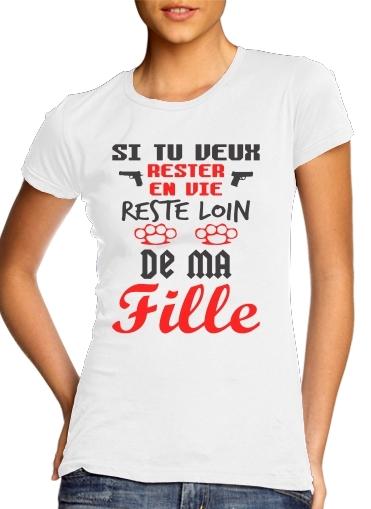 T-Shirts Si tu veux rester en vie Soit loin de ma fille
