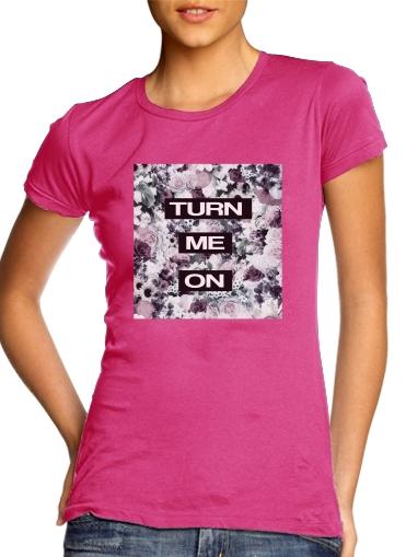 Turn me on für Damen T-Shirt